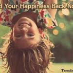 Easy & Simple Steps to Find Your Happiness Back