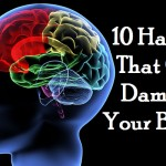 Top 10 Daily Habits that can Damage Your Brain