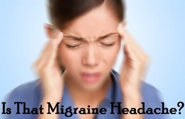 Signs that you have migraine headaches