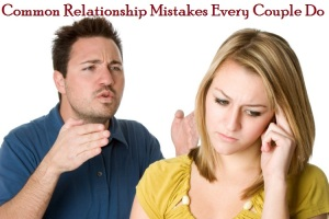 10 Common Relationship Mistakes that Couple's Make
