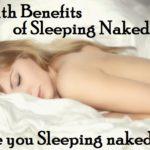 naked sleep health benefits, why to sleep naked, amazing benefits